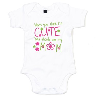 Baby Body - When you think I´m cute, you should see my Mom