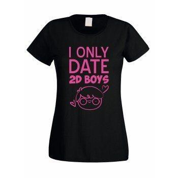 I only date 2D Boys - Damen T-Shirt - schwarz-pink