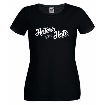 Haters gonna hate - Damen T-Shirt - schwarz