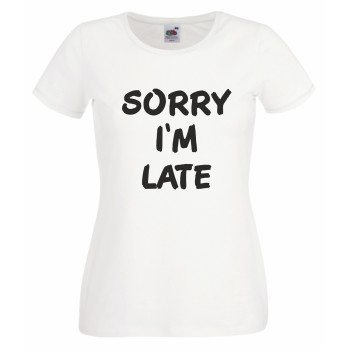 Sorry I'm late - Damen T-Shirt - weiß