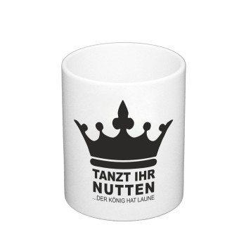 Tanzt ihr Nutten. Der König hat Laune - Kaffeebecher - weiß