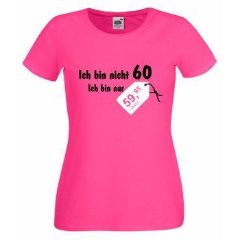 Ich bin nicht 60. Ich bin nur 59,95 - Damen T-Shirt - pink