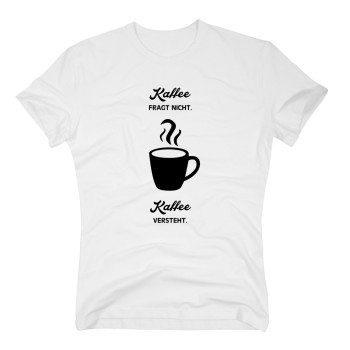 Kaffee fragt nicht. Kaffee versteht. - Herren T-Shirt - weiß
