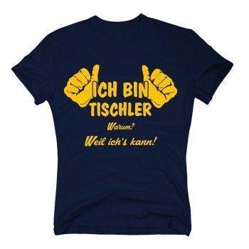 Tischler T Shirt Herren - Ich bin Tischler, weil ich's kann