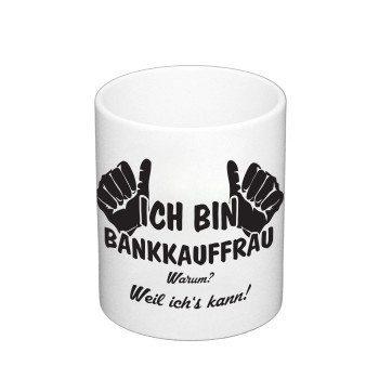 Kaffeebecher - Ich bin Bankkauffrau, weil ich's kann