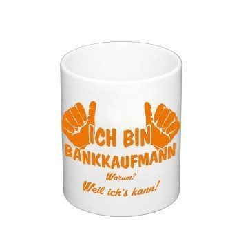 Kaffeebecher - Ich bin Bankkaufmann, weil ich's kann