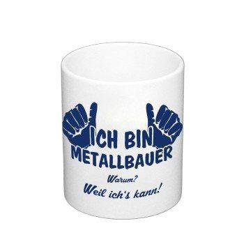 Kaffebecher - Ich bin Metallbauer, weil ich's kann
