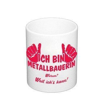 Kaffebecher - Ich bin Metallbauerin, weil ich's kann