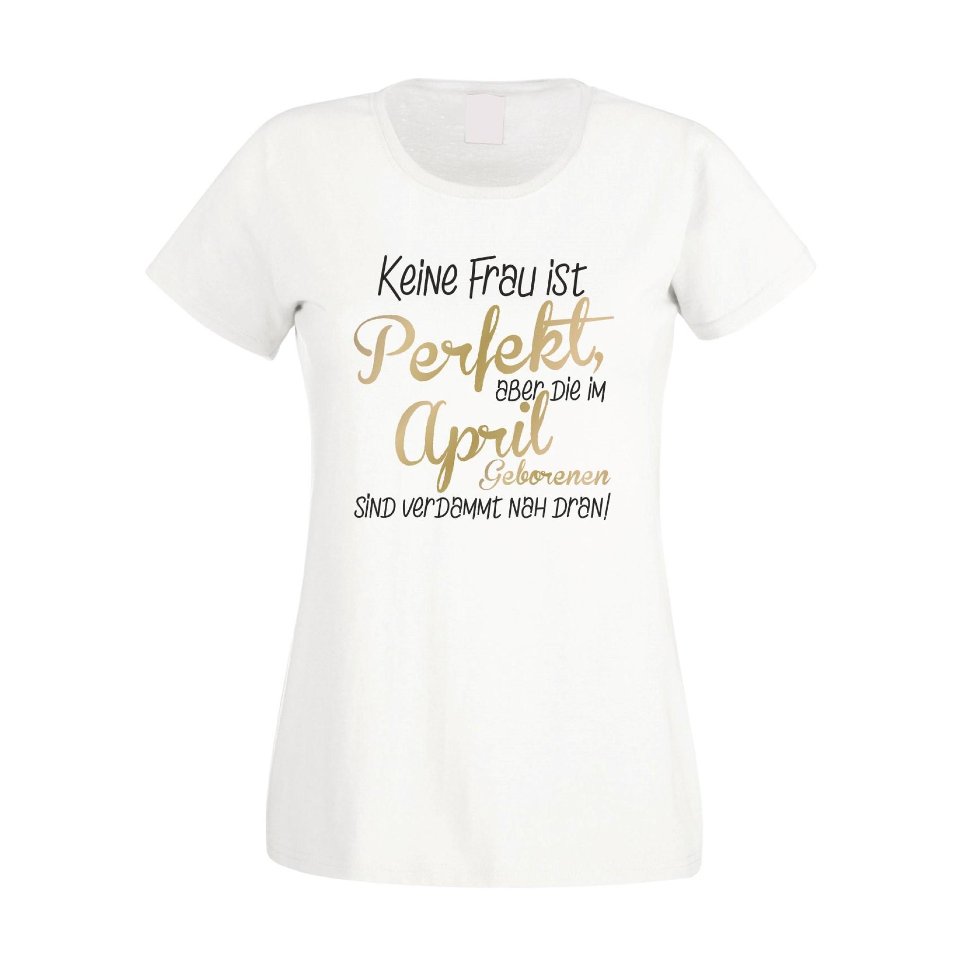 damen t-shirt - keine frau ist perfekt, aber die im april