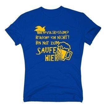 Karnevalsküstum brauche ich nicht, bin nur zum Saufen hier - Herren T-Shirt - blau