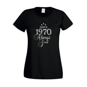 Since 1970 - Damen T-Shirt - Since 1970 Always Good