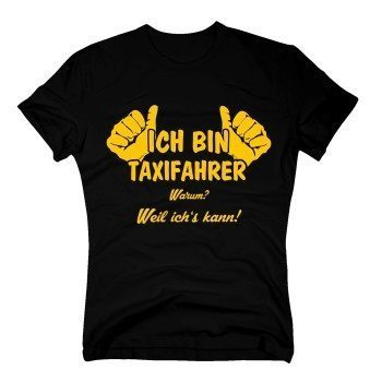 Taxifahrer T-Shirt Herren - Ich bin Taxifahrer, weil ich's kann