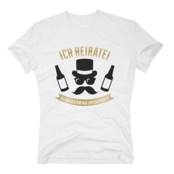Herren T-Shirt - Ich heirate! Die Anderen sind nur zum Saufen hier - mit Schnauzer