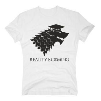 Geschenk zum Abschluss - Herren T-Shirt - Reality is coming - Game of Thrones