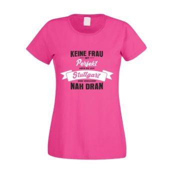 Damen T-Shirt - Keine Frau ist perfekt aber die aus Stuttgart sind nah dran