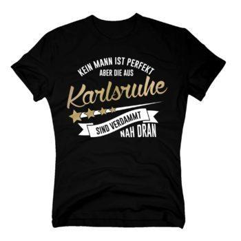 Herren T-Shirt - Kein Mann ist perfekt aber die aus Karlsruhe sind nah dran