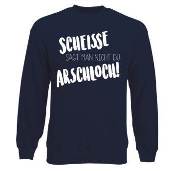 Herren Sweatshirt - Scheisse sagt man nicht du Arschloch