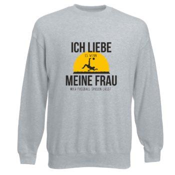 Herren Sweatshirt - Ich liebe es, wenn meine Frau mich zum Fußball spielen lässt - grau