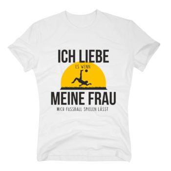 Herren T-Shirt - Ich liebe es, wenn meine Frau mich zum Fußball spielen lässt - weiß